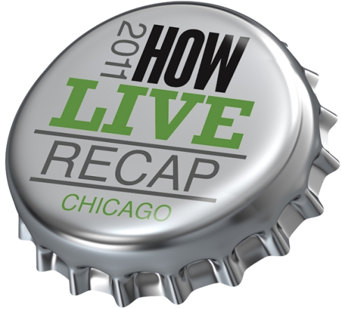2011 HOW Live Recap Chicago