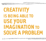 Creativity is being able to use your imagination to solve a problem